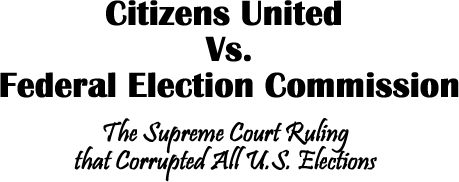 Citizens United vs. Federal Election Commission, the Supreme Court ruling that corrupted all U.S. elections